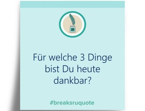 #breaksruquote #Dankbarkeit